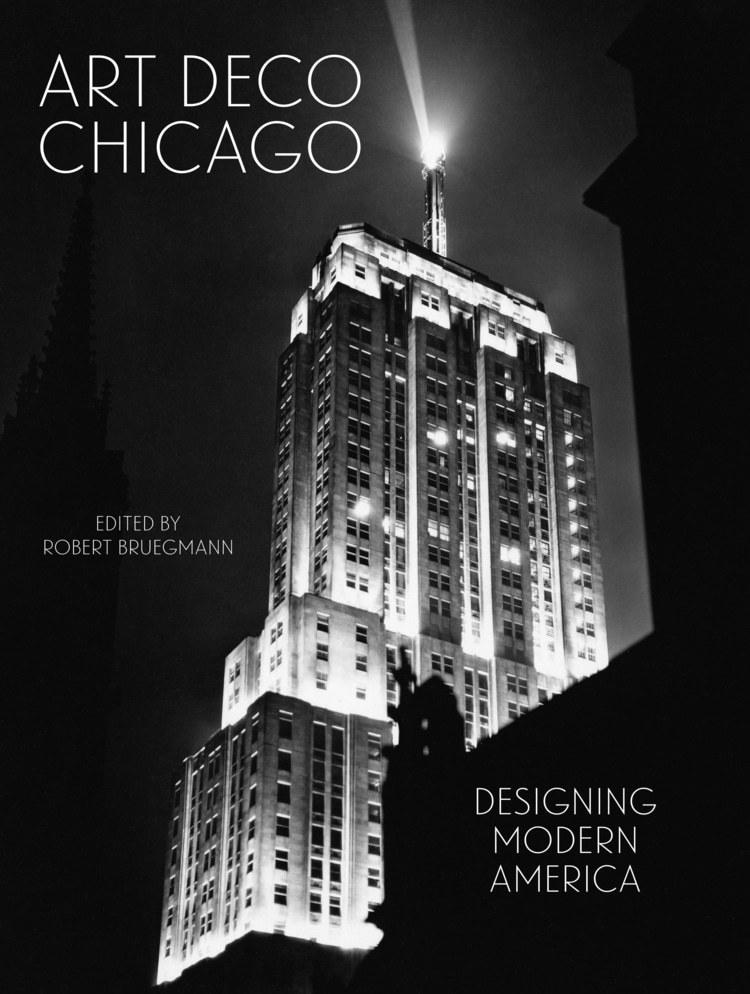 Art Deco Chicago Designing Modern America Art Design Chicago